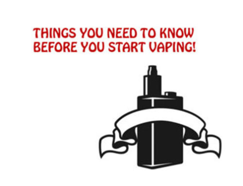 Things you need to know before you start VAPING!
